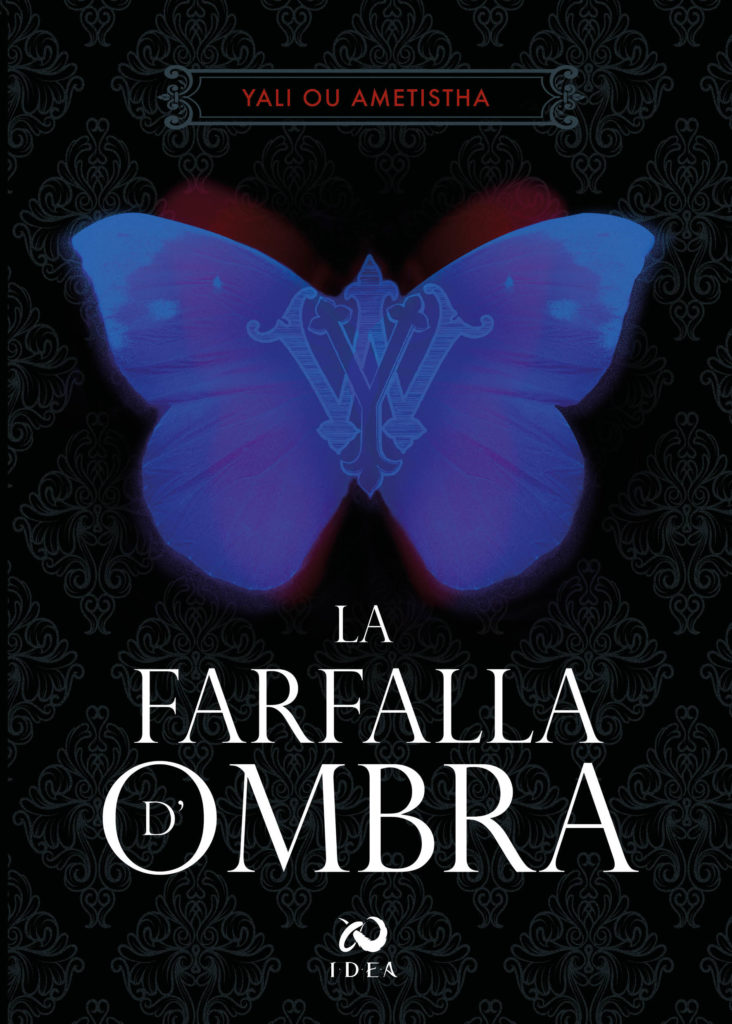 La farfalla d'Ombra, Yali Ou Ametistha, I.D.E.A.